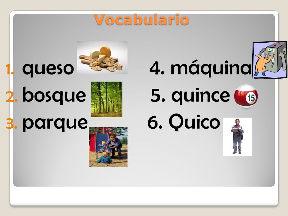 Vocabulario queso 4. máquina bosque 5. quince parque 6. Quico