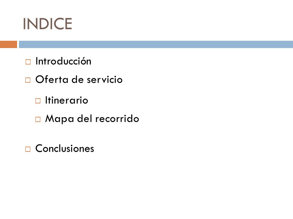 INDICE Introducción Oferta de servicio Itinerario Mapa del recorrido