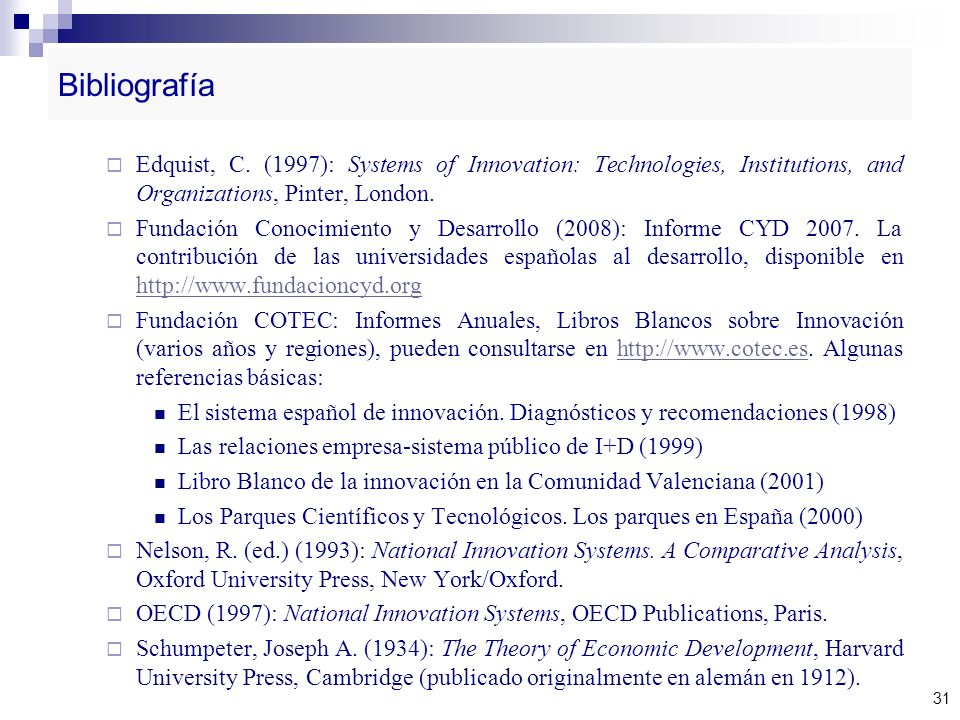Bibliografía Edquist, C. (1997): Systems of Innovation: Technologies, Institutions, and Organizations, Pinter, London.