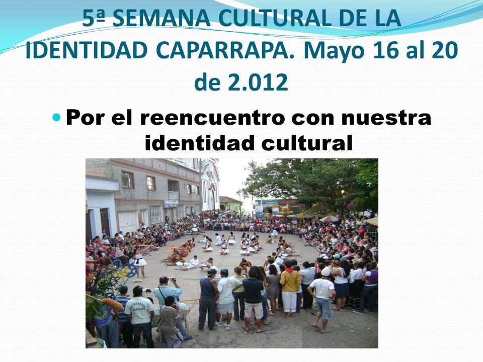 5ª SEMANA CULTURAL DE LA IDENTIDAD CAPARRAPA. Mayo 16 al 20 de 2.012
