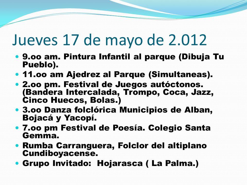 Jueves 17 de mayo de 2.012 9.oo am. Pintura Infantil al parque (Dibuja Tu Pueblo). 11.oo am Ajedrez al Parque (Simultaneas).