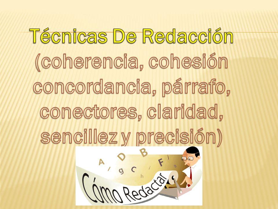 Técnicas De Redacción (coherencia, cohesión concordancia, párrafo, conectores, claridad, sencillez y precisión)