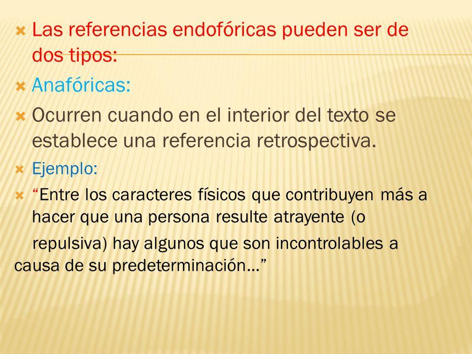 Las referencias endofóricas pueden ser de dos tipos: Anafóricas: