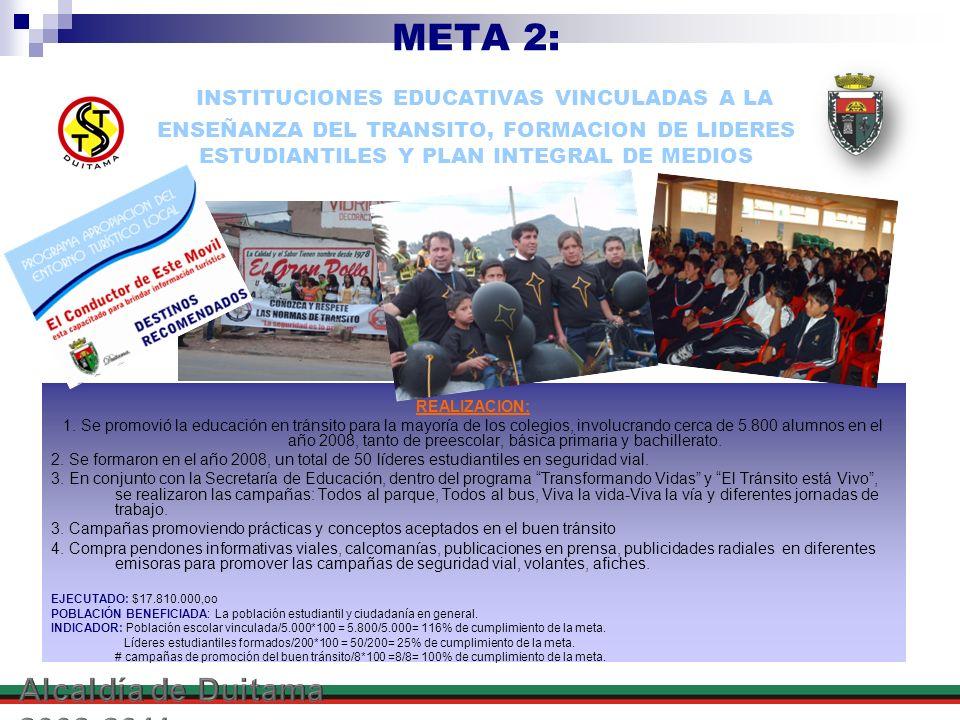META 2: INSTITUCIONES EDUCATIVAS VINCULADAS A LA ENSEÑANZA DEL TRANSITO, FORMACION DE LIDERES ESTUDIANTILES Y PLAN INTEGRAL DE MEDIOS