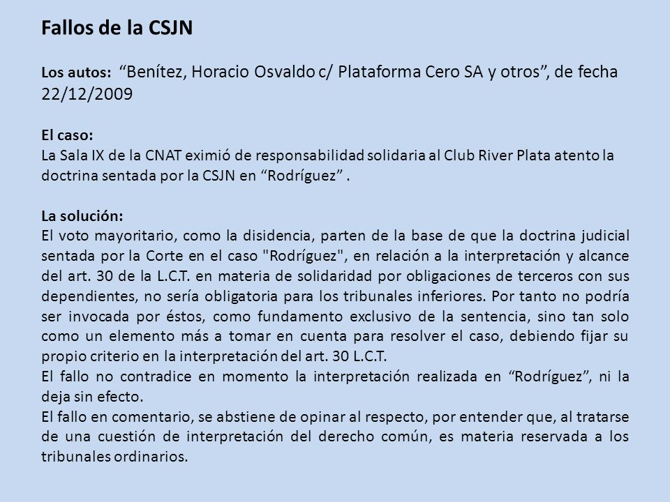 Fallos de la CSJN Los autos: Benítez, Horacio Osvaldo c/ Plataforma Cero SA y otros , de fecha 22/12/2009.