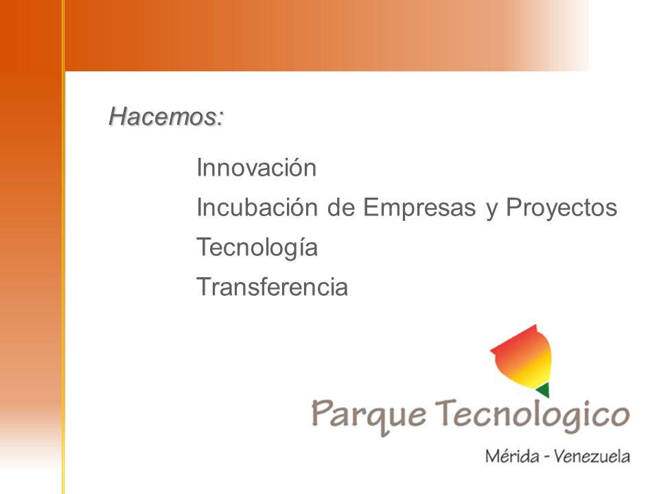 Hacemos: Innovación Incubación de Empresas y Proyectos Tecnología Transferencia