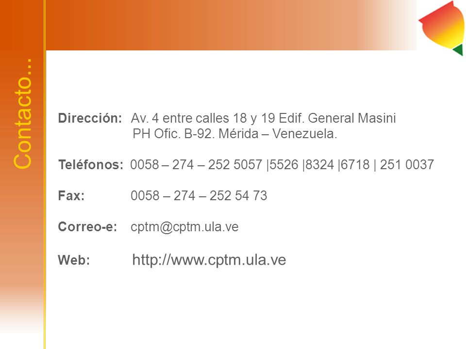 Contacto... Dirección: Av. 4 entre calles 18 y 19 Edif. General Masini PH Ofic. B-92. Mérida – Venezuela.