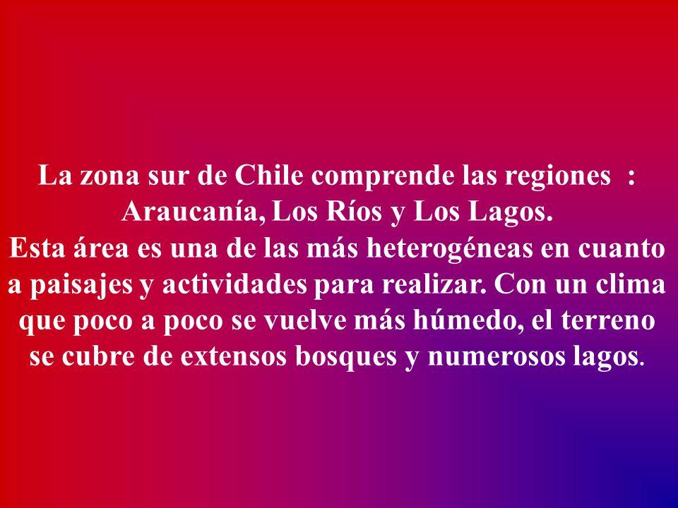 La zona sur de Chile comprende las regiones : Araucanía, Los Ríos y Los Lagos.