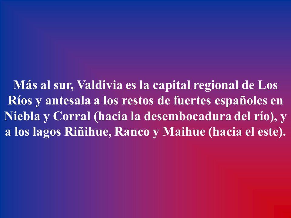 Más al sur, Valdivia es la capital regional de Los Ríos y antesala a los restos de fuertes españoles en Niebla y Corral (hacia la desembocadura del río), y a los lagos Riñihue, Ranco y Maihue (hacia el este).