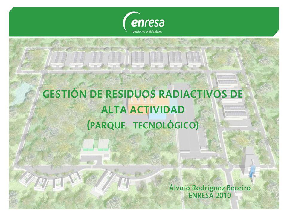 GESTIÓN DE RESIDUOS RADIACTIVOS DE ALTA ACTIVIDAD (PARQUE TECNOLÓGICO)