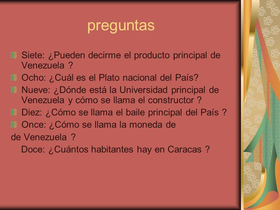 preguntas Siete: ¿Pueden decirme el producto principal de Venezuela