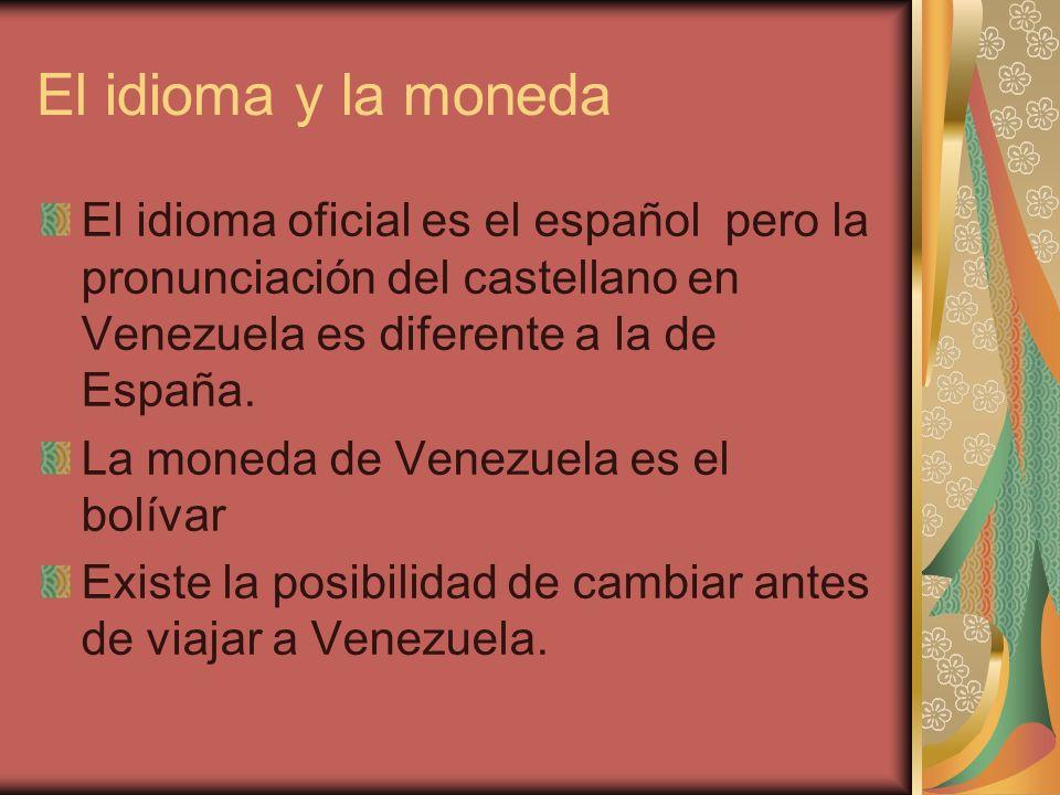El idioma y la moneda El idioma oficial es el español pero la pronunciación del castellano en Venezuela es diferente a la de España.