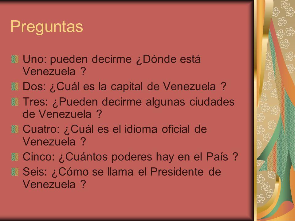 Preguntas Uno: pueden decirme ¿Dónde está Venezuela