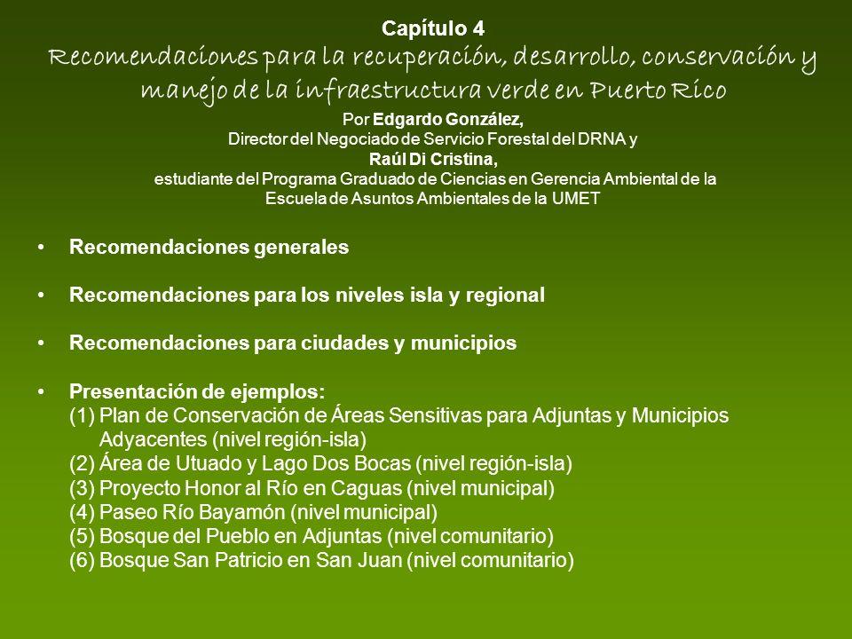 Capítulo 4 Recomendaciones para la recuperación, desarrollo, conservación y manejo de la infraestructura verde en Puerto Rico Por Edgardo González, Director del Negociado de Servicio Forestal del DRNA y Raúl Di Cristina, estudiante del Programa Graduado de Ciencias en Gerencia Ambiental de la Escuela de Asuntos Ambientales de la UMET