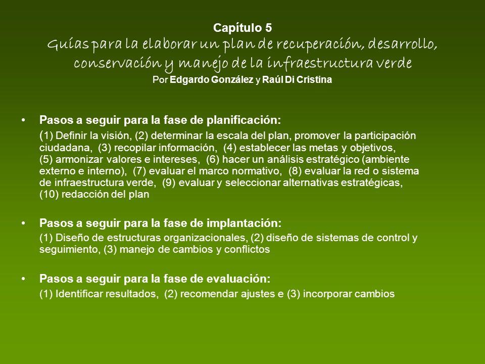 Capítulo 5 Guías para la elaborar un plan de recuperación, desarrollo, conservación y manejo de la infraestructura verde Por Edgardo González y Raúl Di Cristina
