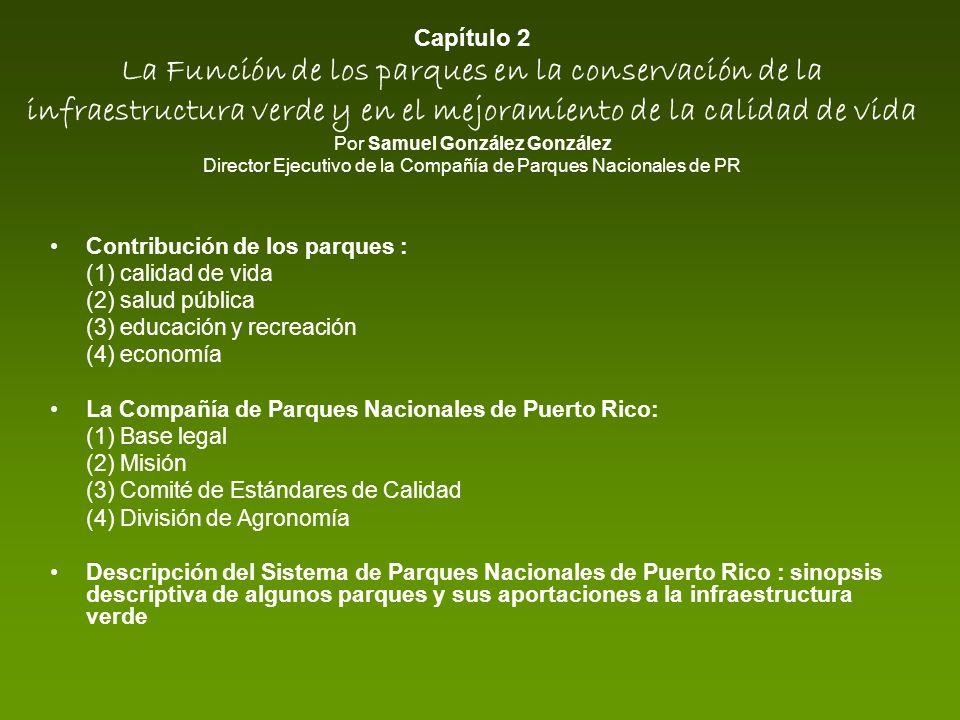 Capítulo 2 La Función de los parques en la conservación de la infraestructura verde y en el mejoramiento de la calidad de vida Por Samuel González González Director Ejecutivo de la Compañía de Parques Nacionales de PR