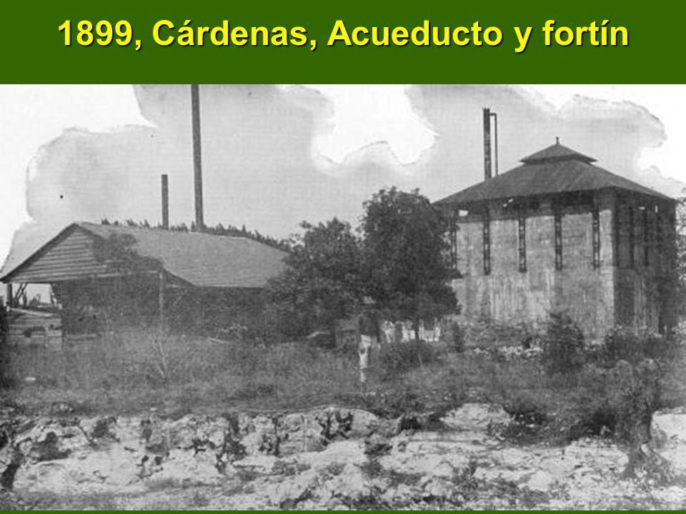 1899, Cárdenas, Acueducto y fortín