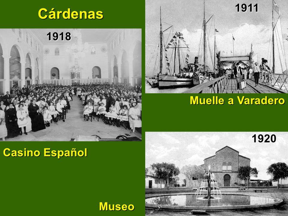 Cárdenas 1911 1918 Muelle a Varadero 1920 Casino Español Museo