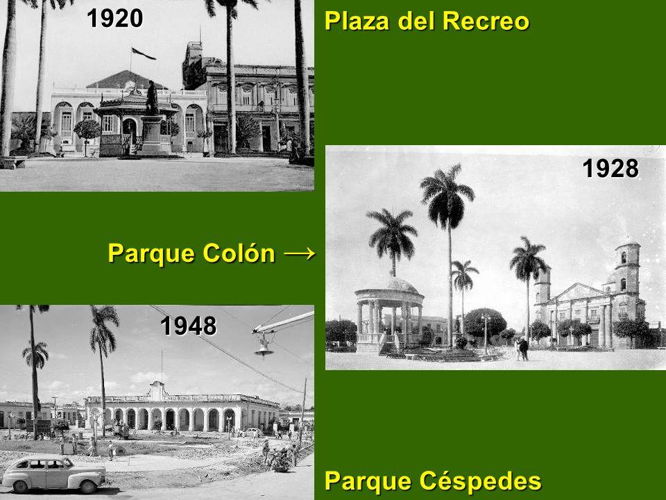 1920 Plaza del Recreo 1928 Parque Colón → 1948 Parque Céspedes