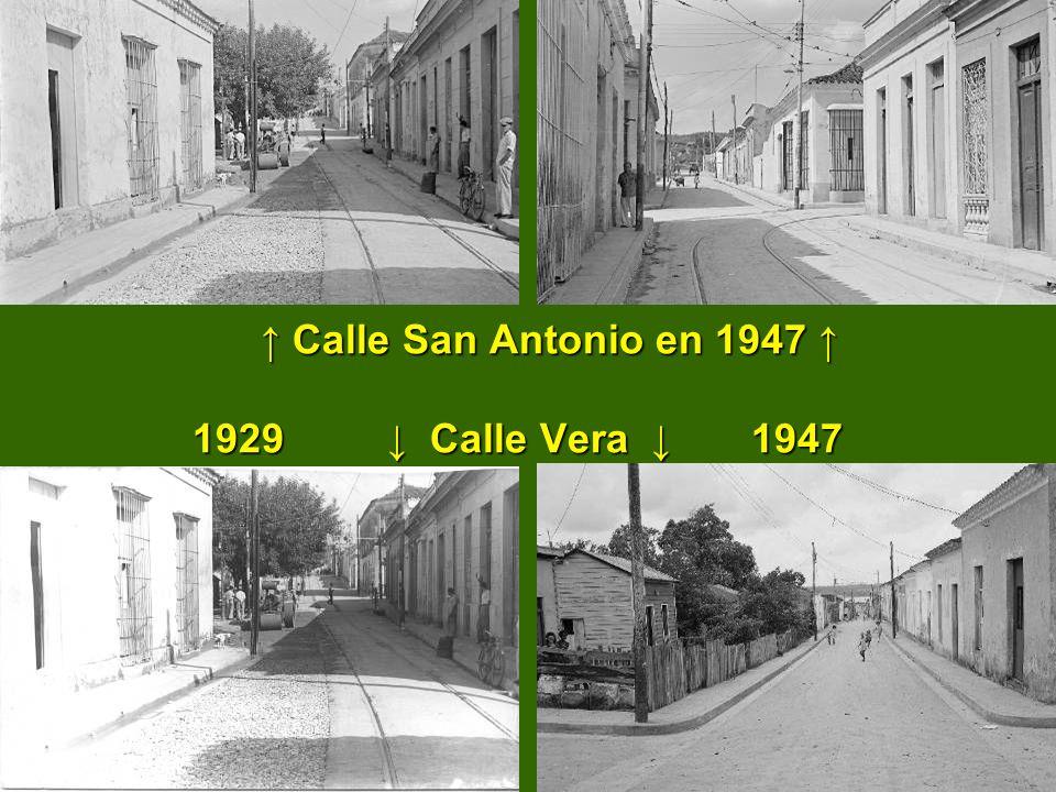 ↑ Calle San Antonio en 1947 ↑ 1929 ↓ Calle Vera ↓ 1947