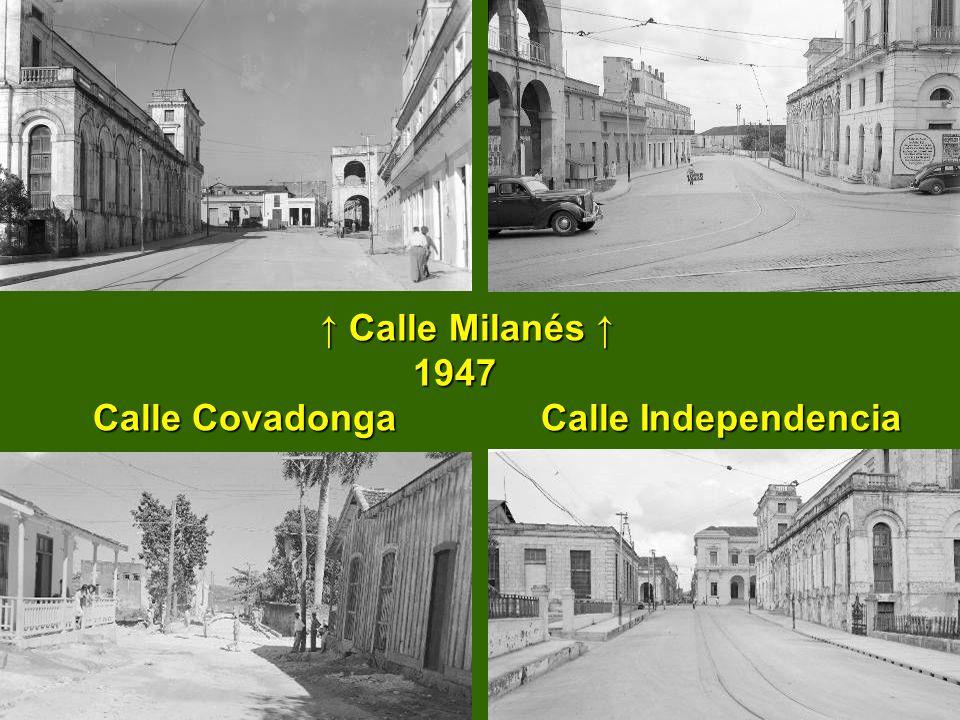↑ Calle Milanés ↑ 1947 Calle Covadonga Calle Independencia