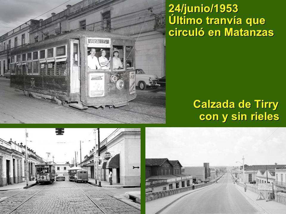 24/junio/1953 Último tranvía que circuló en Matanzas Calzada de Tirry con y sin rieles