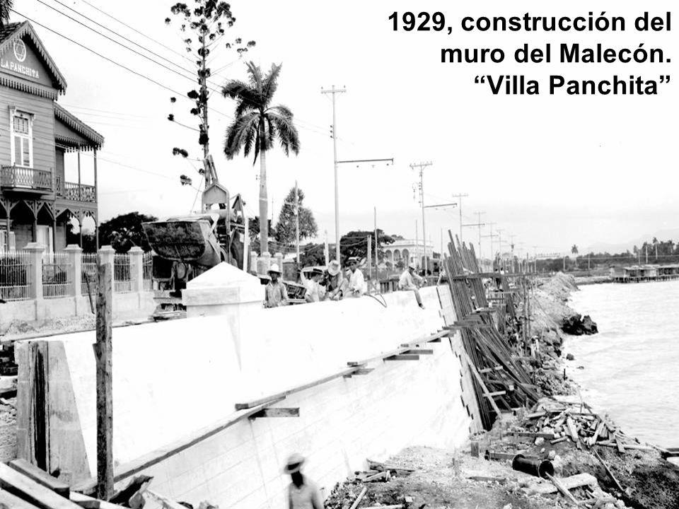 1929, construcción del muro del Malecón. Villa Panchita