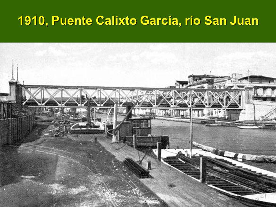 1910, Puente Calixto García, río San Juan