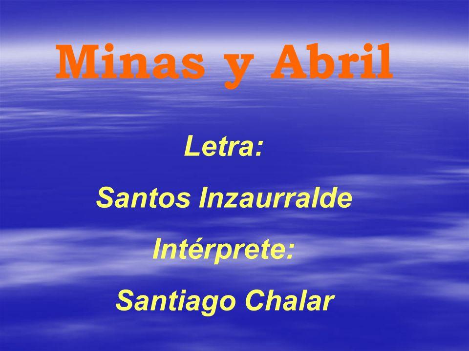 Minas y Abril Letra: Santos Inzaurralde Intérprete: Santiago Chalar