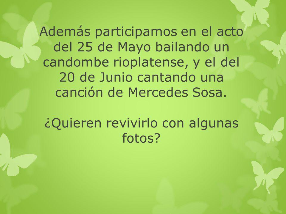 Además participamos en el acto del 25 de Mayo bailando un candombe rioplatense, y el del 20 de Junio cantando una canción de Mercedes Sosa.