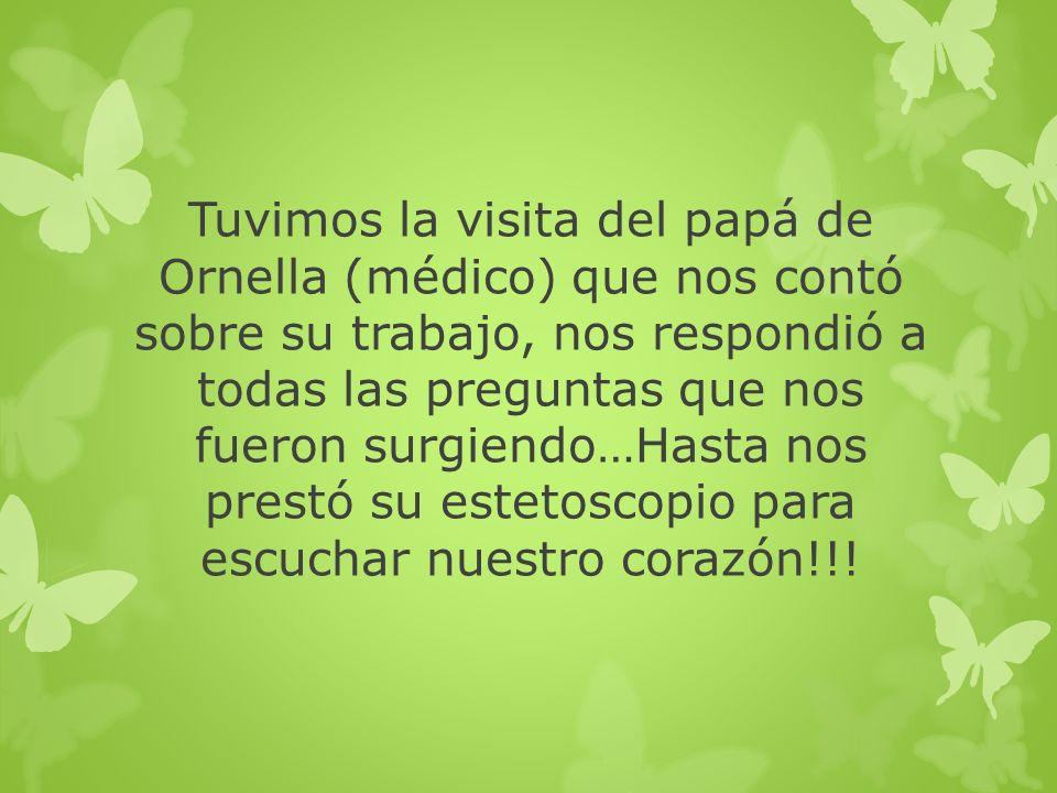 Tuvimos la visita del papá de Ornella (médico) que nos contó sobre su trabajo, nos respondió a todas las preguntas que nos fueron surgiendo…Hasta nos prestó su estetoscopio para escuchar nuestro corazón!!!