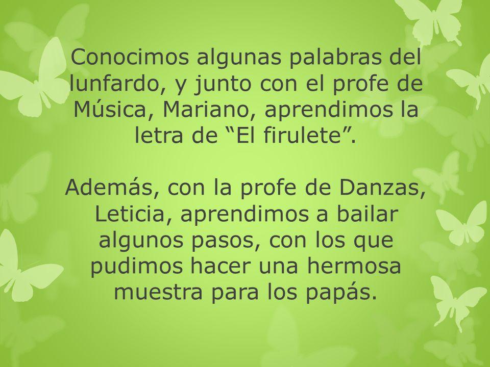 Conocimos algunas palabras del lunfardo, y junto con el profe de Música, Mariano, aprendimos la letra de El firulete .