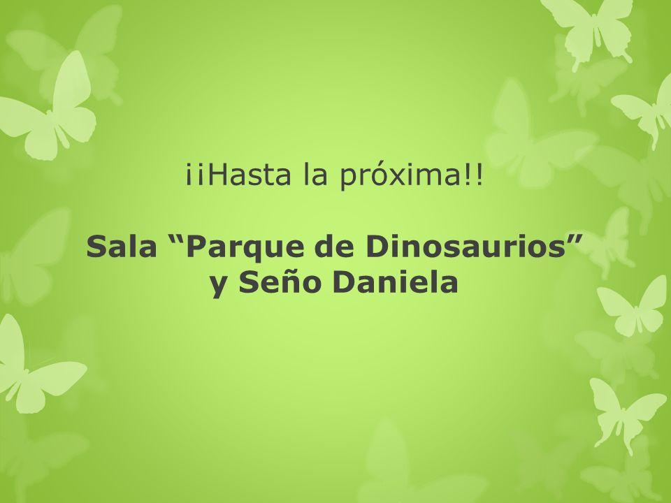 ¡¡Hasta la próxima!! Sala Parque de Dinosaurios y Seño Daniela