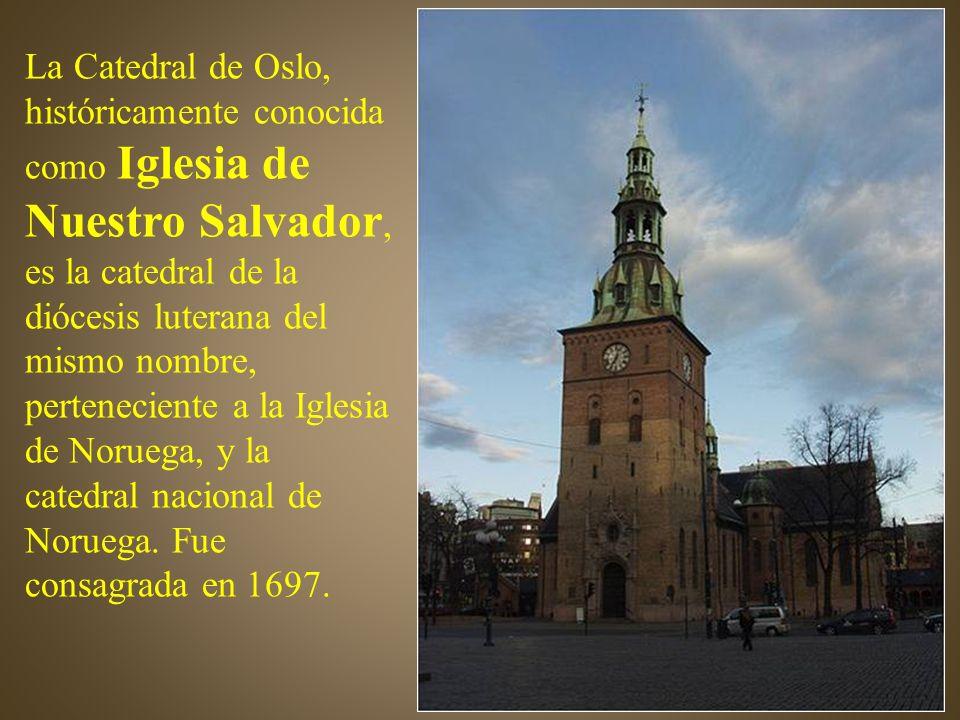 La Catedral de Oslo, históricamente conocida como Iglesia de Nuestro Salvador, es la catedral de la diócesis luterana del mismo nombre, perteneciente a la Iglesia de Noruega, y la catedral nacional de Noruega.