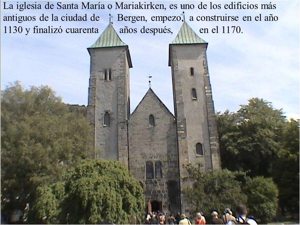 La iglesia de Santa María o Mariakirken, es uno de los edificios más antiguos de la ciudad de Bergen, empezo a construirse en el año 1130 y finalizó cuarenta años después, en el 1170.