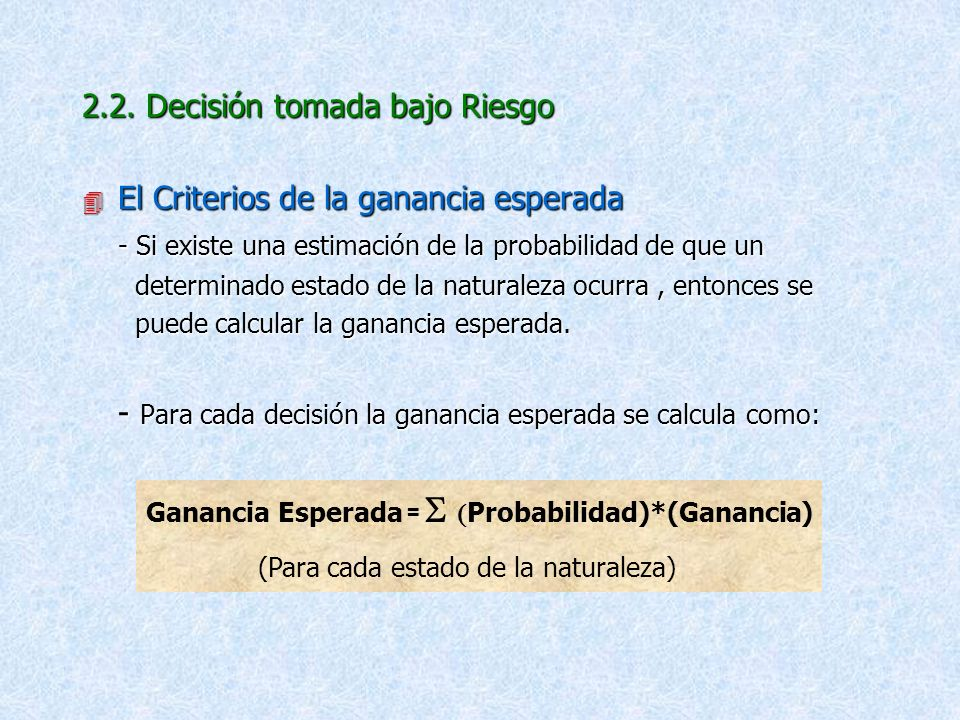 2.2. Decisión tomada bajo Riesgo El Criterios de la ganancia esperada