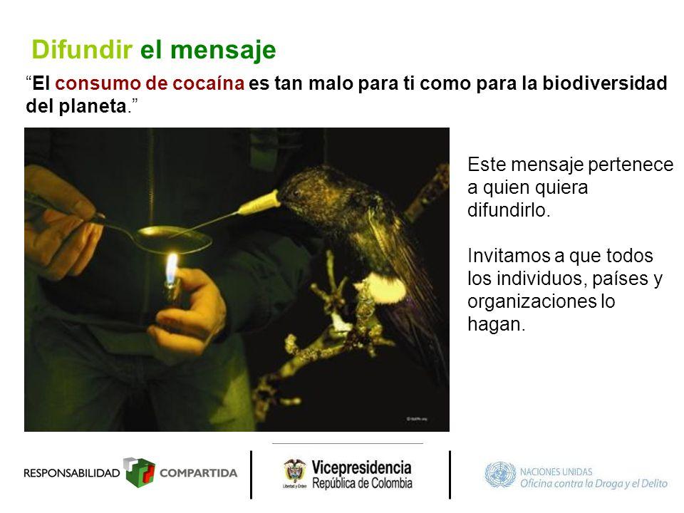 Difundir el mensaje El consumo de cocaína es tan malo para ti como para la biodiversidad. del planeta.