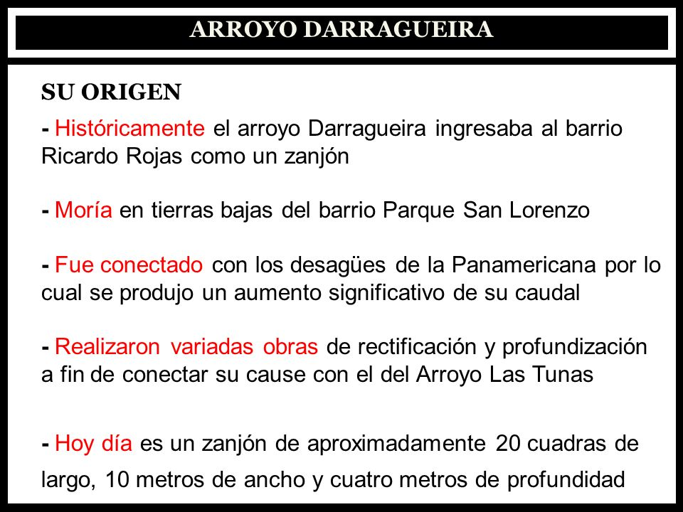 ARROYO DARRAGUEIRA SU ORIGEN. - Históricamente el arroyo Darragueira ingresaba al barrio. Ricardo Rojas como un zanjón.