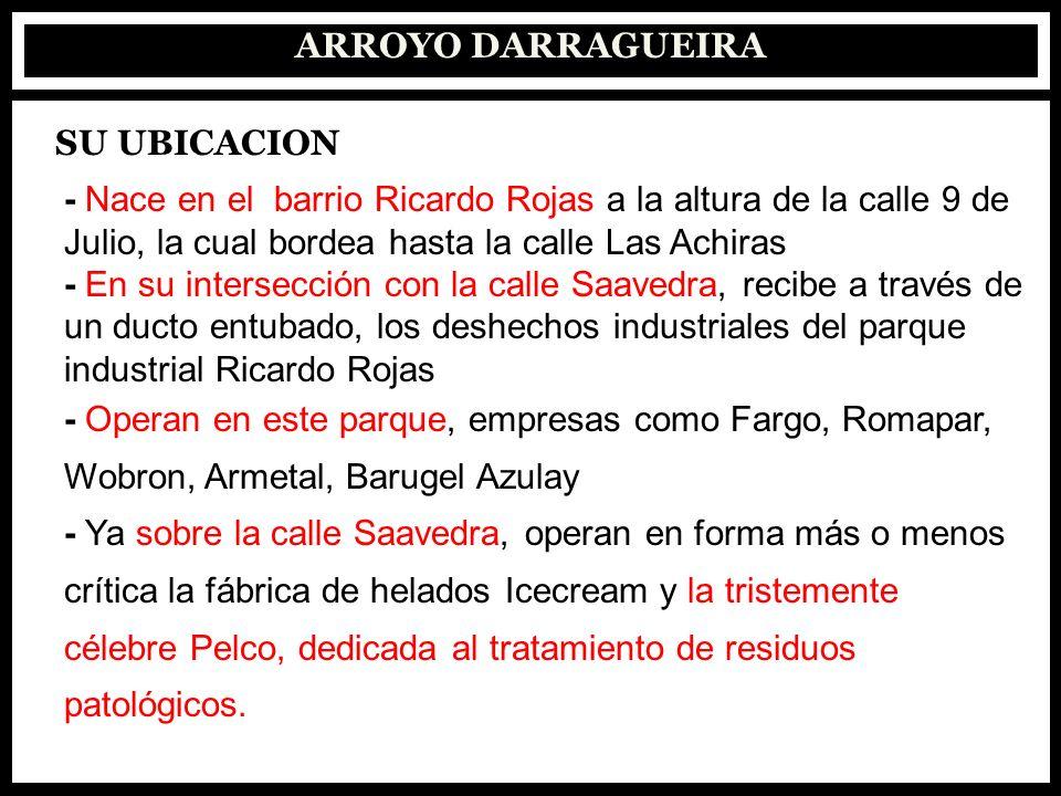 ARROYO DARRAGUEIRA SU UBICACION. - Nace en el barrio Ricardo Rojas a la altura de la calle 9 de. Julio, la cual bordea hasta la calle Las Achiras.