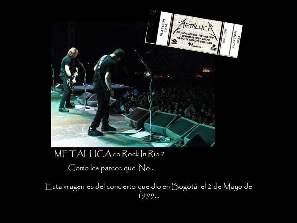 Esta imagen es del concierto que dio en Bogotá el 2 de Mayo de 1999…