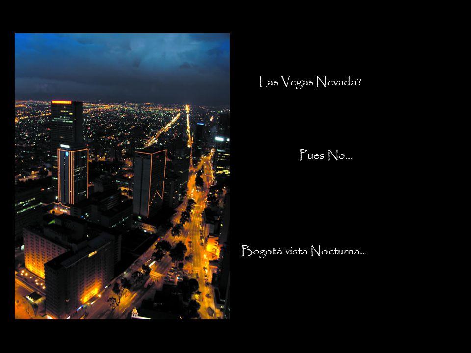 Las Vegas Nevada Pues No… Bogotá vista Nocturna…