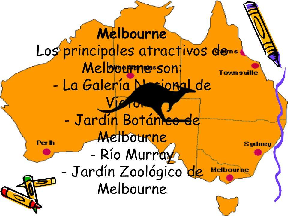 Melbourne Los principales atractivos de Melbourne son: - La Galería Nacional de Victoria - Jardín Botánico de Melbourne - Río Murray - Jardín Zoológico de Melbourne