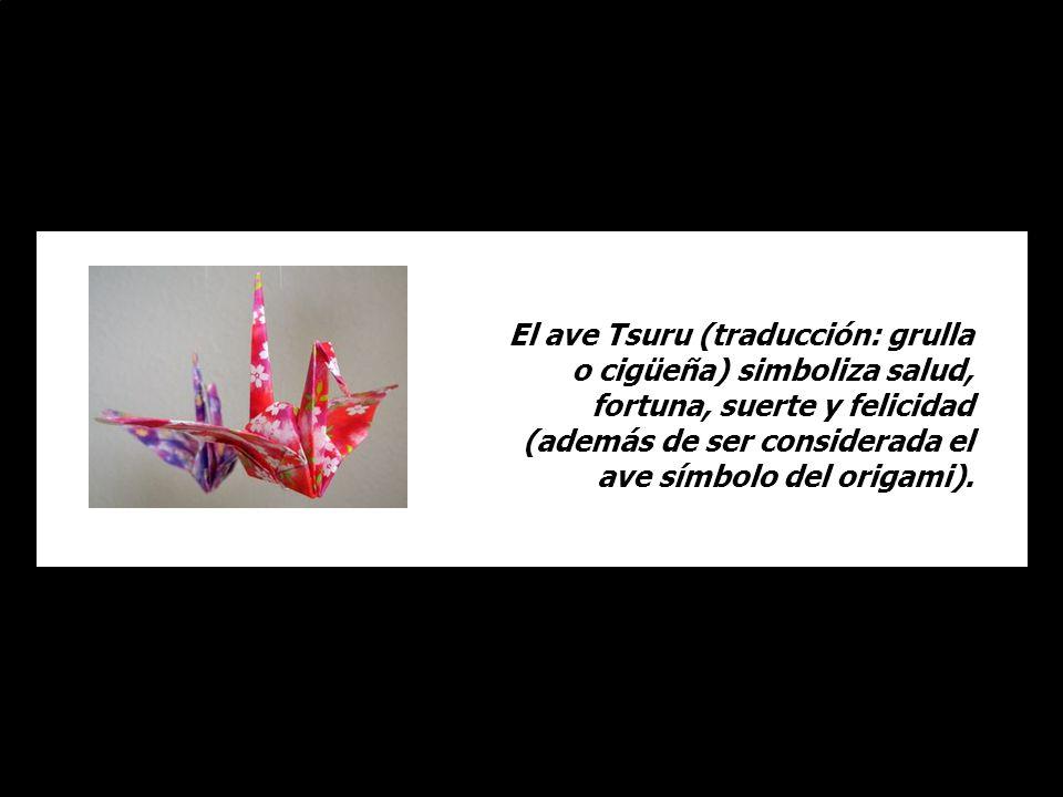 El ave Tsuru (traducción: grulla o cigüeña) simboliza salud, fortuna, suerte y felicidad (además de ser considerada el ave símbolo del origami).