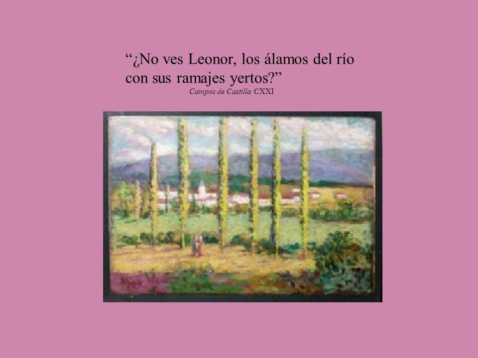 ¿No ves Leonor, los álamos del río con sus ramajes yertos