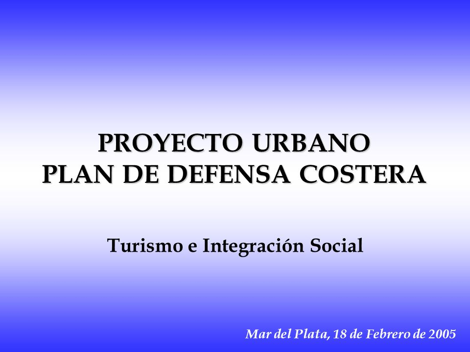 PROYECTO URBANO PLAN DE DEFENSA COSTERA Turismo e Integración Social