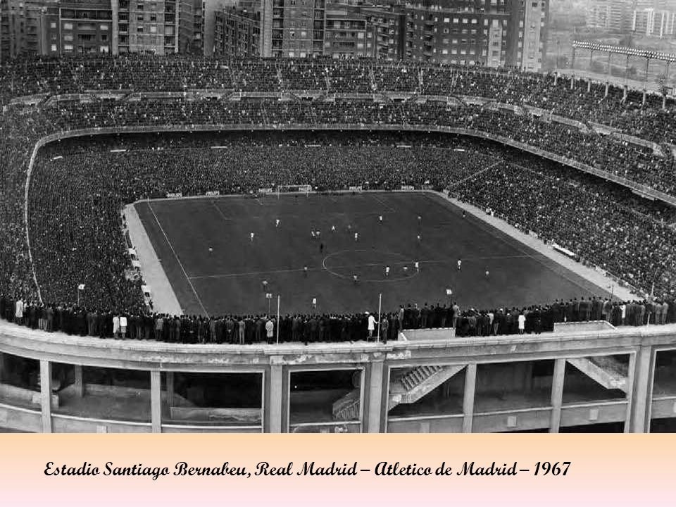 Estadio Santiago Bernabeu, Real Madrid – Atletico de Madrid – 1967