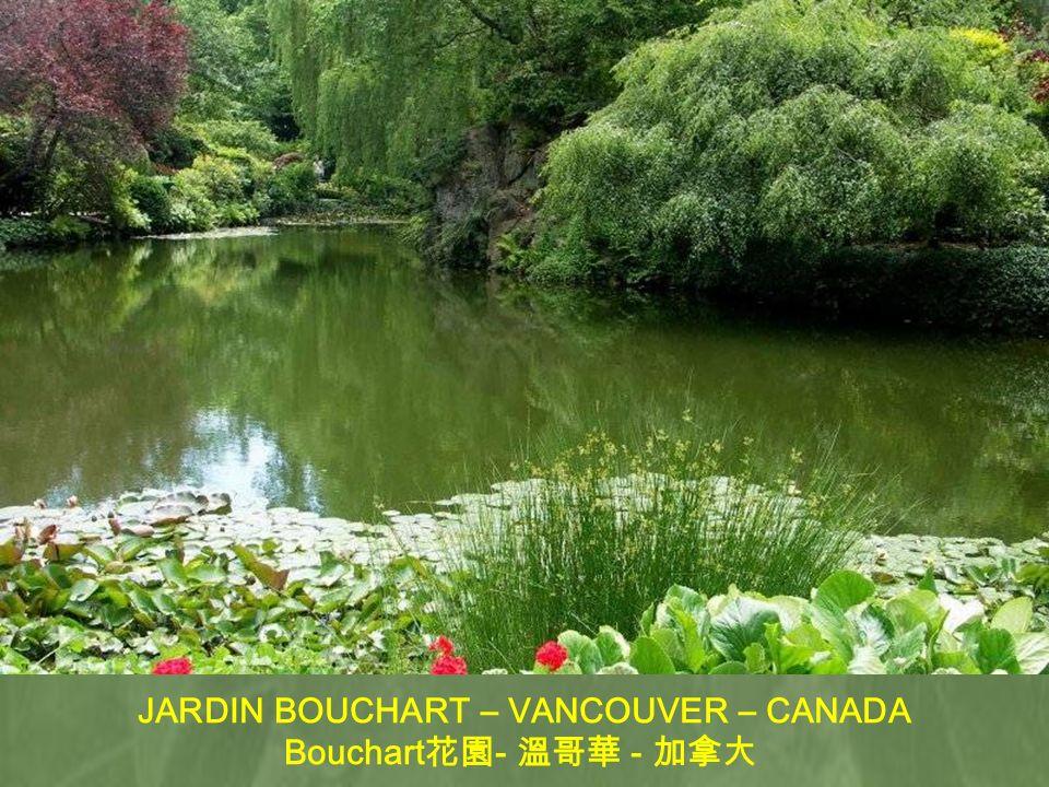 JARDIN BOUCHART – VANCOUVER – CANADA