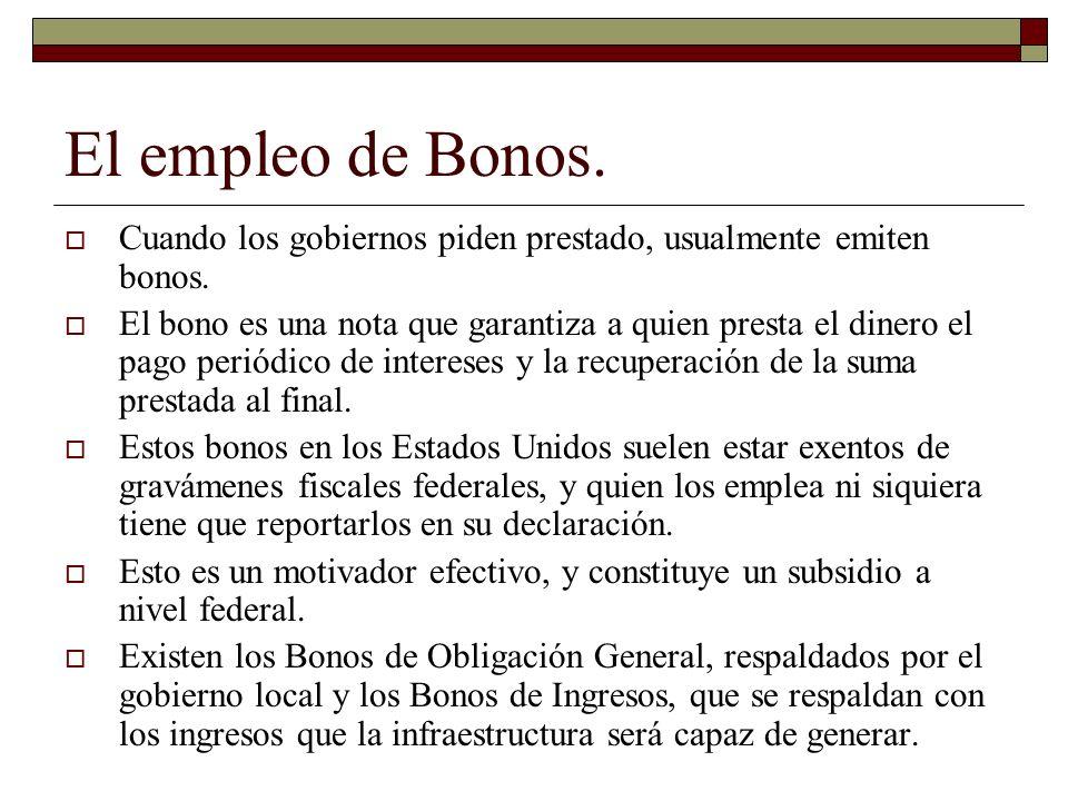 El empleo de Bonos. Cuando los gobiernos piden prestado, usualmente emiten bonos.