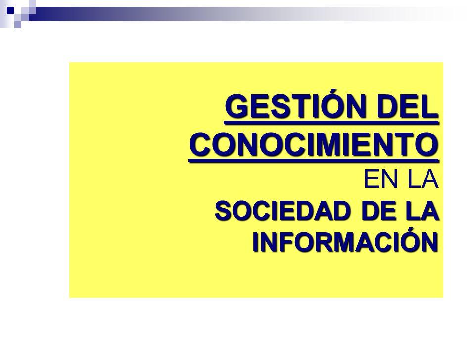 GESTIÓN DEL CONOCIMIENTO EN LA SOCIEDAD DE LA INFORMACIÓN