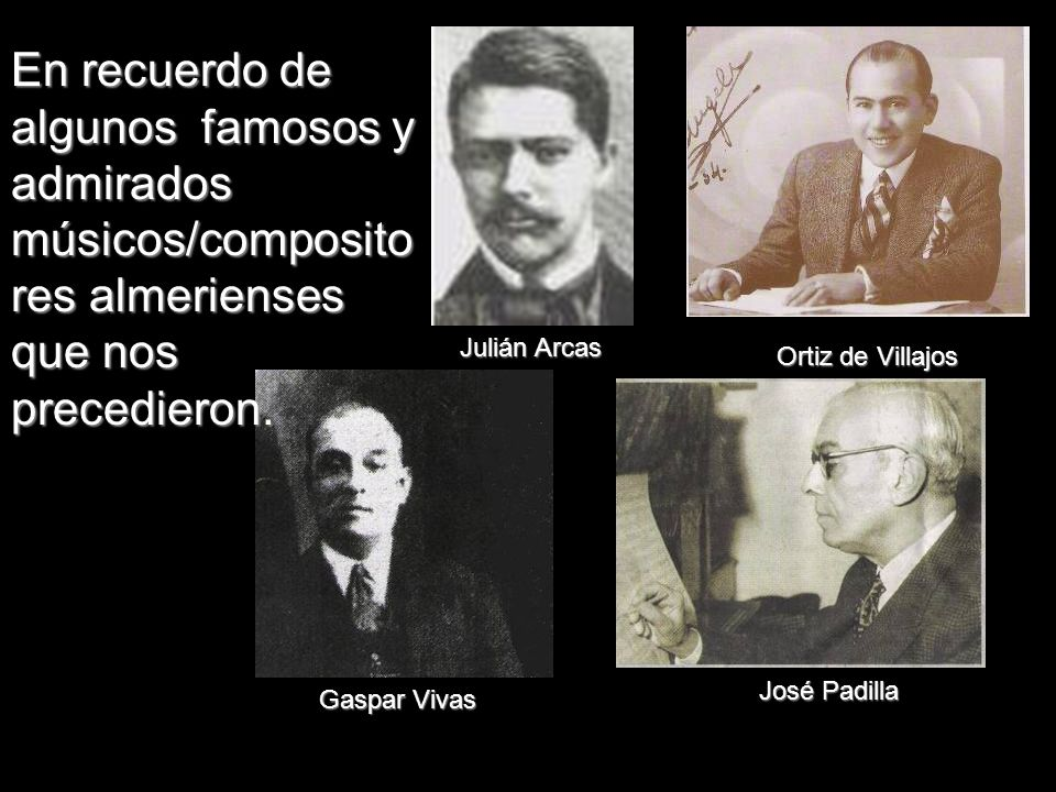 En recuerdo de algunos famosos y admirados músicos/compositores almerienses que nos precedieron.